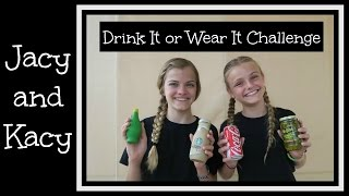 Drink It or Wear It Challenge ~ Jacy and Kacy
