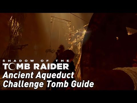 Shadow of the Tomb Raider - Ancient Aqueduct Challenge Tomb guide