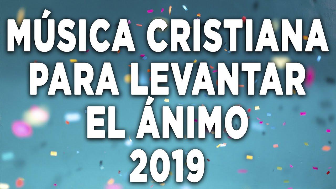 Música Cristiana Para Levantar El ánimo 2019 Grandes éxitos Alabanza Y Adoración Adoración A Dios Youtube