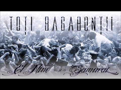El Nino si Samurai - TOTI BAGABONTII (prod.Villain)