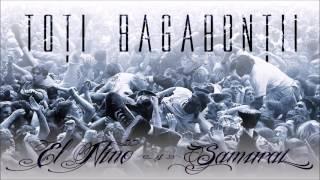 Repeat youtube video El Nino si Samurai - TOTI BAGABONTII (prod.Villain)