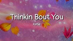 Katie - Thinkin Bout You (lyrics)