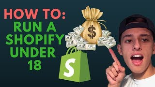 HOW TO RUN A SHOPIFY STORE IF YOU'RE UNDER 18
