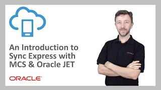 MCS: 65. An Introduction to Sync Express with MCS and Oracle JET