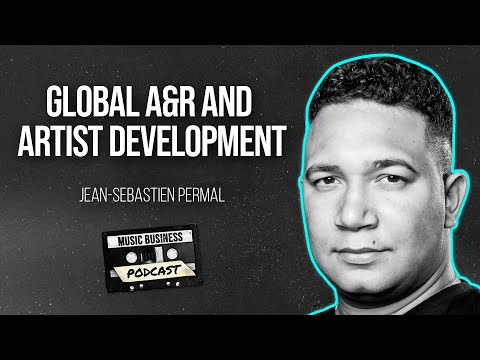 Artist Development with Jean-Sebastien Permal, Director of A&R for Sony Music Europe and Africa