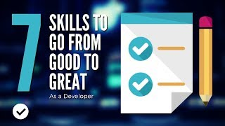 7 skills to go from good to great as a developer