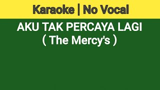 (KARAOKE) AKU TAK PERCAYA LAGI - The Mercys