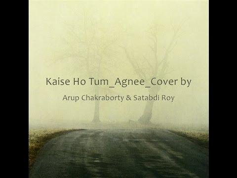 Kaise Ho Tum_AGNEE cover version by Arup Chakraborty & Satabdi Roy