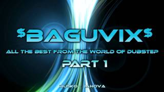 $BAGUVIX$ - Все лучшее из мира Dubstep (Часть 1)