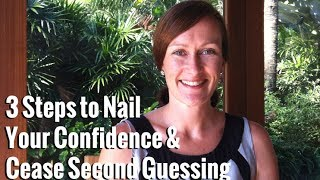 3 Steps to Nail Your Confidence & Cease Second Guessing
