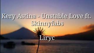 Kery Astina - Unstable Love ft. Skinnyfabs Liryc