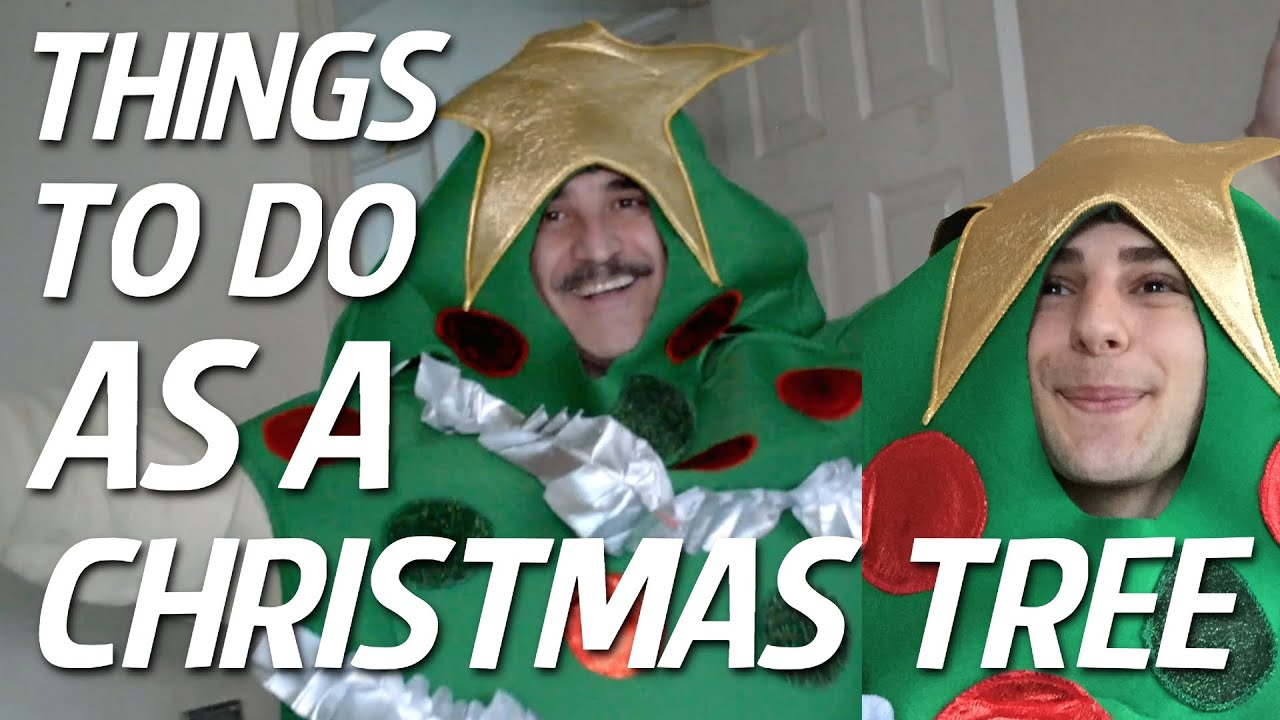 THINGS TO DO AS A CHRISTMAS TREE - YouTube