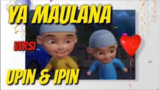 Download YA MAULANA Versi UPIN IPIN ( SABYAN )