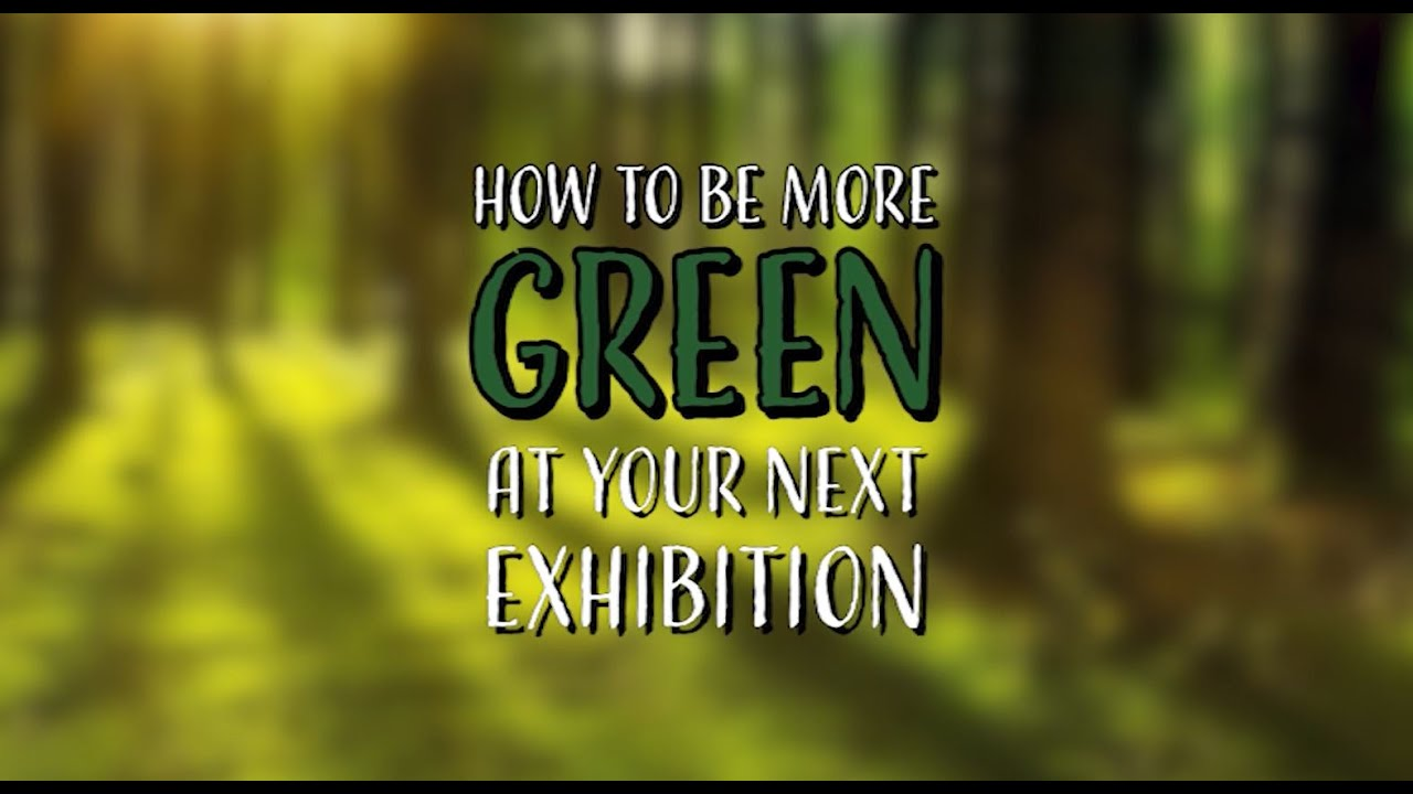 """How to be more """"green"""" at your next exhibition"""