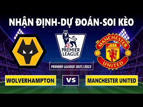 Nhận định soi kèo Wolverhampton vs Manchester United   Ngoại Hạng Anh 2021