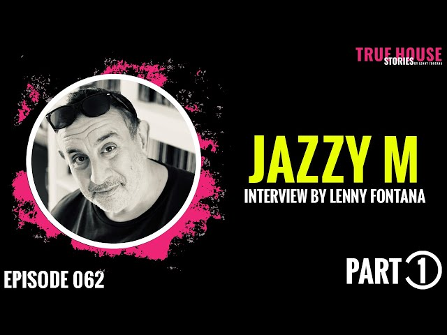 Jazzy M interviewed by Lenny Fontana for True House Stories # 062 (Part 1)