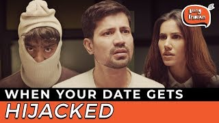 When Your Date Gets Hijacked ft. Sumeet Vyas and Sonnalli Seygall