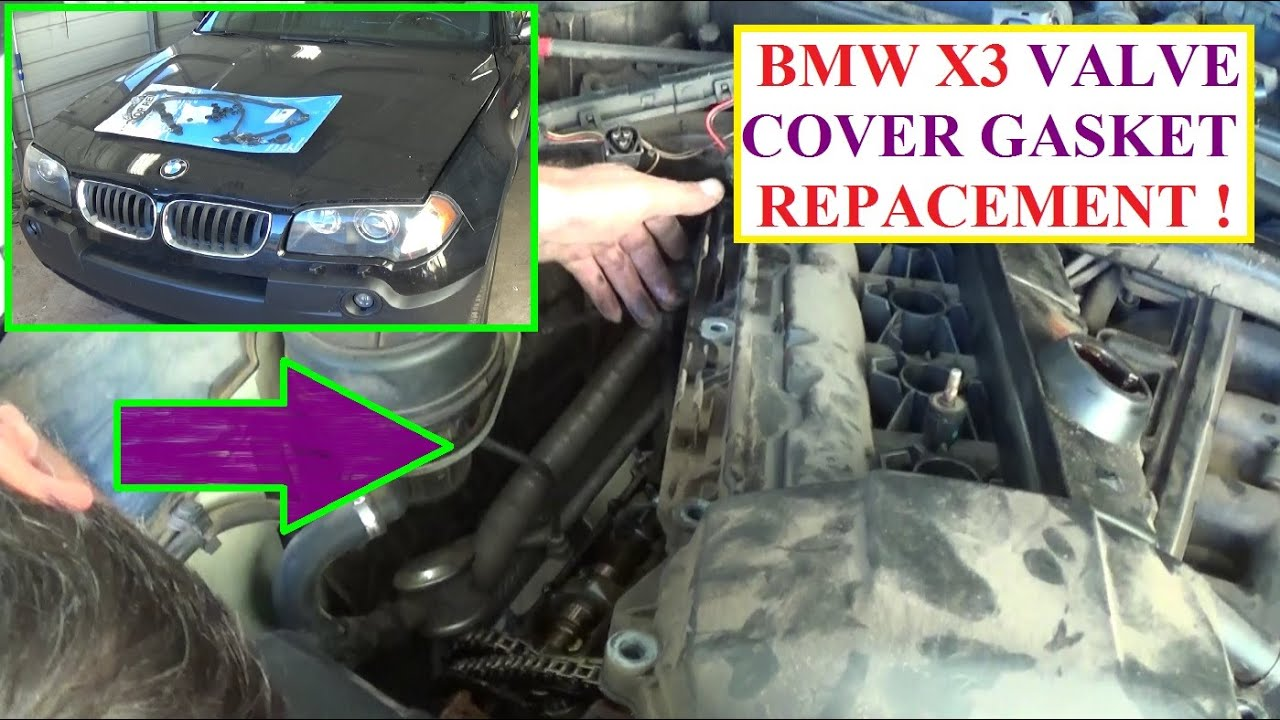 Valve Cover Gasket Replacement Bmw X3 E83 2 5 3 0 Bmw 6 Cylinder