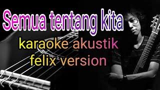 Download Lagu Semua tentang kita- karaoke akustik(felix version) mp3
