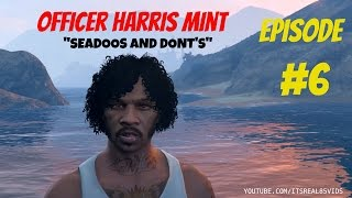 """Officer Harris Mint: """"Seadoos and Dont's"""" Ep6"""