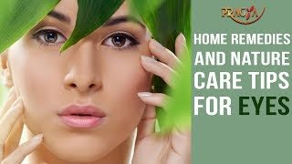 Home Remedies and Nature Care Tips For Eyes