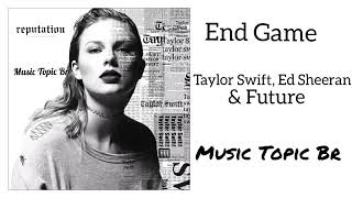 Taylor Swift - End Game feat. Ed Sheeran & Future (Audio)