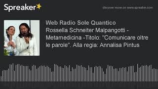 """Gambar cover Rossella Schneiter Malpangotti - Metamedicina -Titolo: """"Comunicare oltre le parole"""". Alla regia: Ann"""