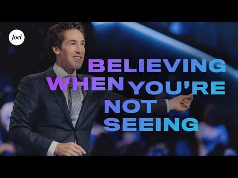 Believing When You're Not Seeing | Joel Osteen