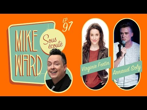 MIKE WARD SOUS ÉCOUTE #97 – (Virginie Fortin et Arnaud Soly)