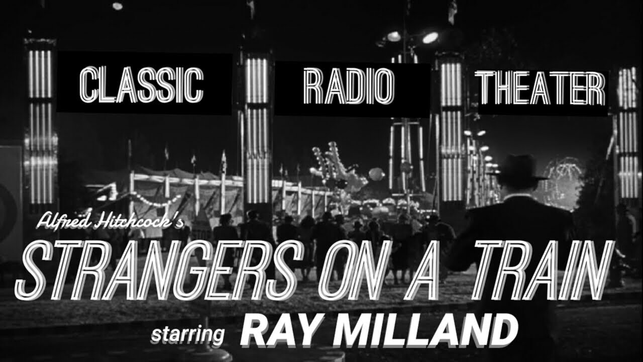 """Download RAY MILLAND in Alfred Hitchcock's """"Strangers on a Train"""" • Classic Radio Theater • [remastered]"""