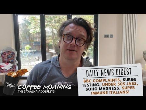 COFFEE MOANING BBC Complaints, Surge Testing, Under 50s JABS, Soho MADNESS, Super Immune Italians!