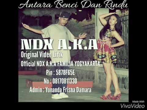 NDX A.K.A. - Antara Benci dan Rindu (Video Lirik)