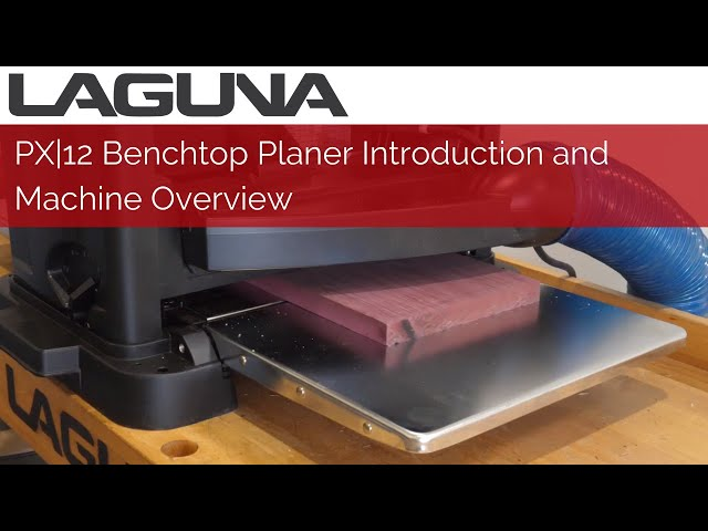 Laguna Tools PX|12 Benchtop Planer Introduction and Machine Overview