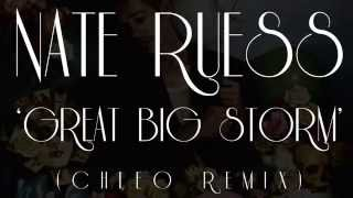 Nate Ruess: Great Big Storm (Chleo Remix)