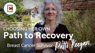 Choosing Her Own Path to Recovery – Breast Cancer Survivor Patti Keegan