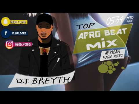 MIX AfroBeat  | Mixed by DJ BREYTH 2017 🔥🔥