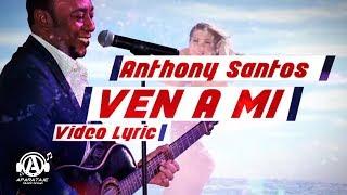 Anthony Santos - Ven A Mi - Video Lyric