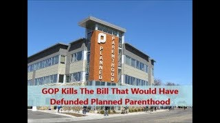 Republicans Kill The Bill That Would Defund Planned Parenthood