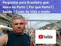 Perguntas para Brasileiro que mora no Porto   Por que Porto?  Saúde   Custo de Vida e muito Mais