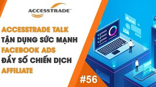 LIVESTREAM ACCESSTRADE TALK #56: TẬN DỤNG SỨC MẠNH FACEBOOK ADS ĐẨY SỐ CHIẾN DỊCH AFFILAITE