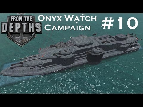 From The Depths | Part 10 | Battleship Upgrades | Onyx Watch Campaign | Gameplay