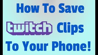 How To Download Twitch Clips To Your Phone! (Working 2019)