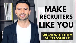 How To Make The Recruiters Like You (Work With a Recruiter Successfully)