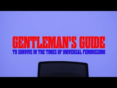 A Gentleman's Guide to Survive in the Times of Universal Feminissimo