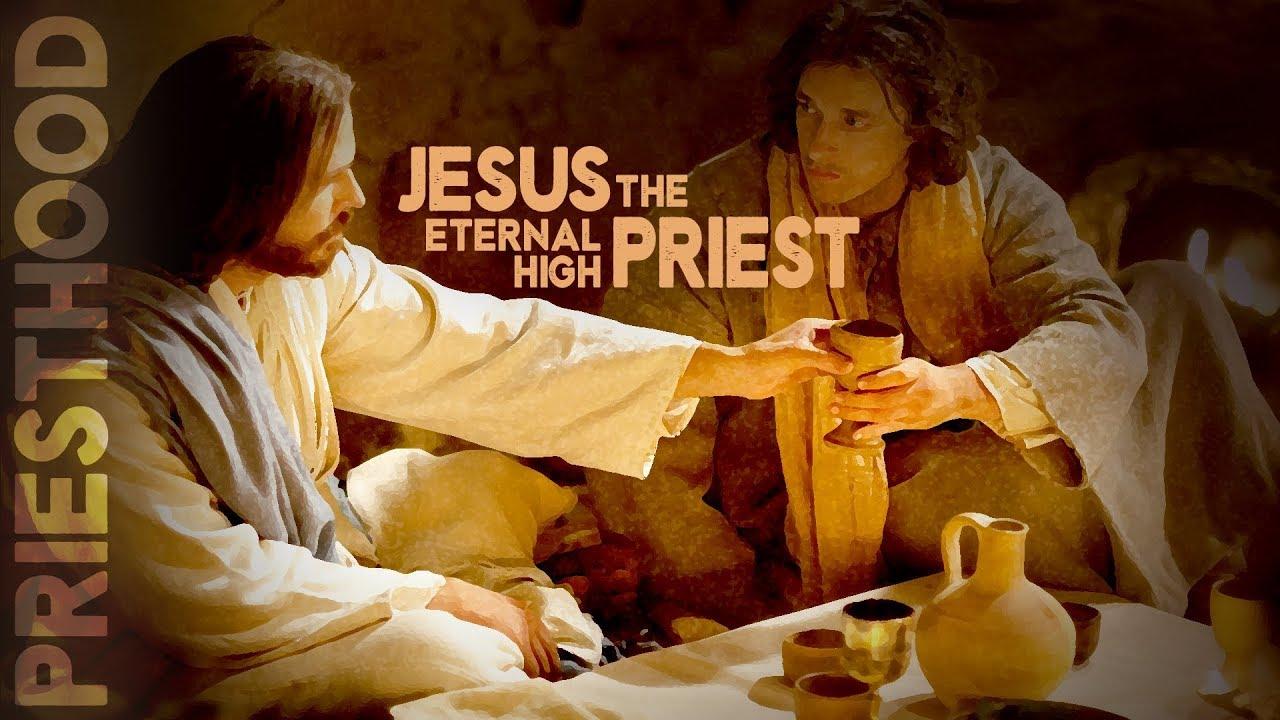Priesthood -  Jesus the eternal High Priest