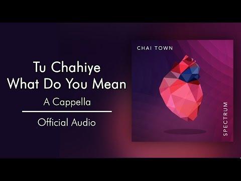 Chai Town - Tu Chahiye / What Do You Mean [Official Audio]