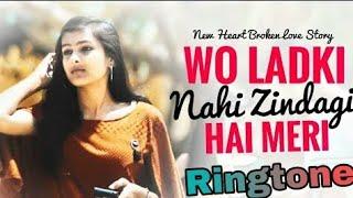 Phone ringtone __ wo ladki nahi jindagi hai meri (emotional)  __ full ringtone 2018
