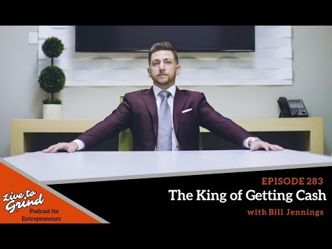EP 283 The King of Getting Cash with Bill Jennings