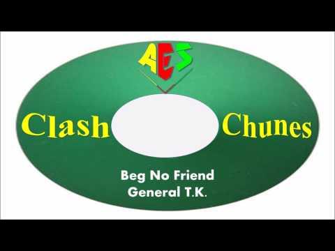 General T.K.-Beg No Friend (Clash Chunes)