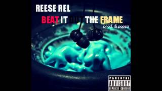 Reese Rel   Beat It Out The Frame prod  Dj Poppz